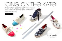 Icing on the kate. Keds and kate spade new york make sneakers oh-so-sweet with sparkling glitter, bold prints and pops of paint.