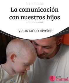 La comunicación con nuestros #hijos y sus cinco niveles La #comunicación con nuestros hijos no se mide en cantidad sino en #calidad. Y tú, ¿de qué #hablas con tu hijo? ¿Conoces niveles de comunicación?