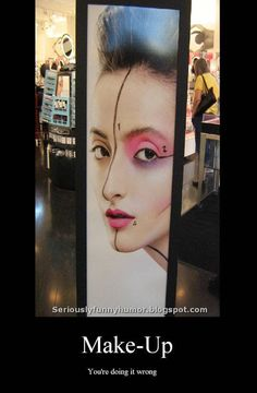 Make-up - You're doing it wrong! Bad Makeup, Love Express, Youre Doing It Wrong, Laughter, The Cure, Halloween Face Makeup, Funny Memes, Make Up, Words