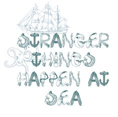 Stranger things happen at sea, illustrated typography screen print with a nautical theme