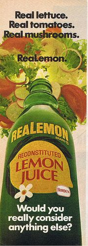 """I've always felt that the word """"reconstituted,"""" as it applies to any food or drink product, is questionable. How, exactly, does one """"reconstitute"""" lemon juice? Does it pass through the bladder of a goat before being ionized and added to lemon pulp to give that distinct, almost-lemony flavor? These are the questions I ask in life."""