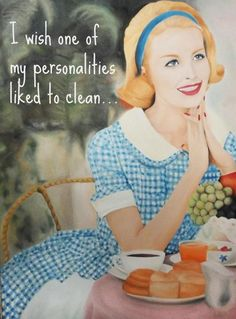 I wish one of my personalities liked to clean...  Deseo que a una de mis personalidades le guste limpiar...