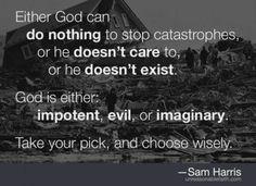 Sam Harris - http://dailyatheistquote.com/atheist-quotes/2014/03/04/sam-harris-9/