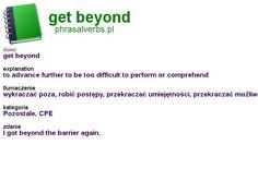 #phrasalverbs.pl, word: #get beyond, explanation: to advance further to be too difficult to perform or comprehend, translation: wykraczać poza, robić postępy, przekraczać umiejętności, przekraczać możliwości