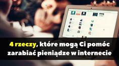 4 rzeczy, które mogą Ci pomóc zarabiać pieniądze w internecie: http://blog.przyciagajacymarketing.pl/4-rzeczy-ktore-moga-ci-pomoc-zarabiac-pieniadze-w-internecie/