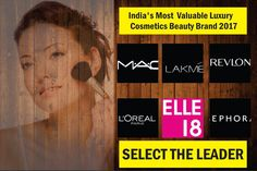 C, Lakme, Revlon, L'Oreal, Elle 18 & Sephora are final six nominees for prized India's Most Valuable Luxury Cosmetics Beauty Brand 2017 at ILC Power Brand 2017 Luxury Cosmetics, Loreal Paris, Revlon, Sephora, Finals, Leadership, How To Find Out, Calendar, Public