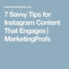 7 Savvy Tips for Instagram Content That Engages | MarketingProfs