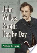 John Wilkes Booth : day by day / Arthur F. Loux  http://encore.greenvillelibrary.org/iii/encore/record/C__Rb1381208