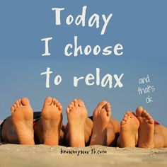 Today I choose to relax, to just be.