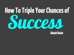 Psychology of success: triple your chances of success with this simple success technique by Akash Karia via slideshare