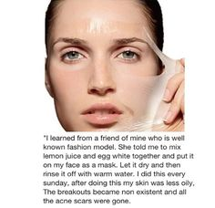 Lemon juice and egg white face masks are amazing! I'm starting to use it and I'll post my results in two weeks! I'm going to use it everyday and we will see if it works!