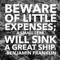 """Beware of little expenses; a small leak will sink a great ship."" -Ben Franklin #quote Check out more great #money management quotes in this post: https://www.everquote.com/blog/money-saving-tips/quotes/"