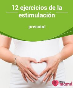 12 #ejercicios de la estimulación prenatal Aprende 12 ejercicios de #estimulación #prenatal con para que llegado el momento, tu #bebé #conozca bien el entorno en que se moverá
