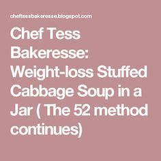 Chef Tess Bakeresse: Weight-loss Stuffed Cabbage Soup in a Jar ( The 52 method continues)