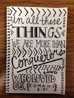 In all these things, we are more than conquerors in HIM who loved us. ROMANS 8:37
