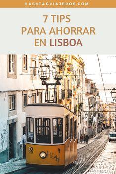 7 Tips para ahorrar en tu visita a Lisboa | Hashtag #Viajeros Portugal Travel, Eurotrip, Travel Aesthetic, World Traveler, Montenegro, Lisbon, Travel Guides, Just In Case, Places To Go