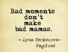 """Yes, don't be so hard on yourselves mamas. We've all been there and it happens to the best of us. #beenke #motherhood  Quote """"Bad moments don't make bad mamas"""""""