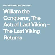 William the Conqueror, The Actual Last Viking – The Last Viking Returns