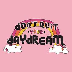 art Dont Quit Your Daydream cute, retro, - Photo Wall Collage, Picture Wall, Girly, Lettering, Dont Quit Your Daydream, Happy Words, Retro Wallpaper, Illustration, Retro Aesthetic