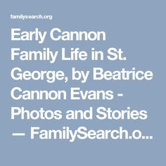 Early Cannon Family Life in St. George, by Beatrice Cannon Evans - Photos and Stories — FamilySearch.org