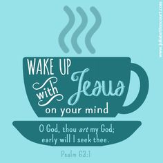 Wake up with Jesus Quote: Scripture Quotes, Jesus Quotes, Bible Scriptures, Secret Sister Gifts, Secret Pal, Quotes Gif, Sign Quotes, Coffee With Jesus, Psalm 63