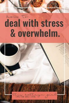 10 Practical Ways to Deal with Stress and Overwhelm | This Kathryn Girl