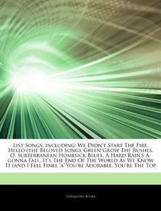 Articles on List Songs, Including: We Didn't Start the Fire, Hello (the Beloved Song), Green Grow the Rushes, O, Subterranean Homesick Blues, a Hard R