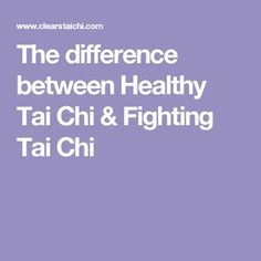 The difference between Healthy Tai Chi & Fighting Tai Chi