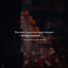 Best Quotes About Letting Go :The most dangerous heart disease: strong memory. Nizar Qabbani via True Quotes, Words Quotes, Best Quotes, Qoutes, The Words, Nizar Qabbani Quotes, Meaningful Quotes, Inspirational Quotes, Heartfelt Quotes