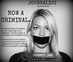 President Obama Has Turned Journalists into Criminals