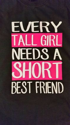 Check out this item in my Etsy shop https://www.etsy.com/listing/463853287/every-tall-girl-needs-a-short-best