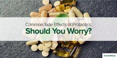 Learn why some side effects from taking probiotics are a actually good sign and mean that the supplement is working to change your gut bacteria.