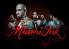 Miami Ink, i would love to get a tatt from one of the guys