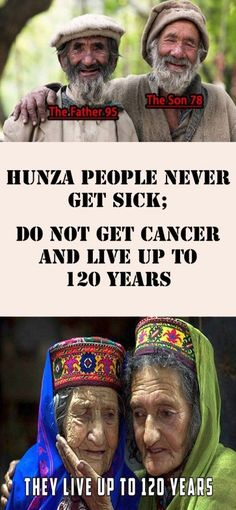 Hunza People Never Get Sick; Do Not Get Cancer and Live up to 120 Years