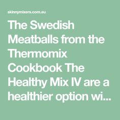 The Swedish Meatballs from the Thermomix Cookbook The Healthy Mix IV are a healthier option with no added preservatives, additives and flavourings. Pork Mince, Jam On, Dinners To Make, 2000 Calories, 2000 Calorie Diet, Master Chef, Fodmap, Saturated Fat, Thermomix