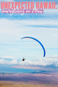 Unexpected Hawaii: Paragliding On Maui. Fly Off The Slopes Of Haleakala. Island Travel Activities | Hawaii Travel Guide Adventurous Activities