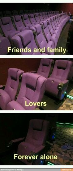 Movie theatres :) a seat for everyone