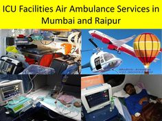 Icu facilities air ambulance services in mumbai and raipur