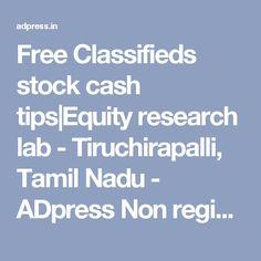 Free Classifieds stock cash tips|Equity research lab - Tiruchirapalli, Tamil Nadu - ADpress Non registration Free classifieds India.