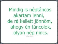 Mindig is néptáncos akartam lenni . Positive Quotes, Motivational Quotes, Inspirational Quotes, Troll, Try Not To Laugh, Funny Moments, Puns, Funny Jokes, Haha