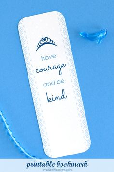 Printable Have Courage And Be Kind Bookmark by Simply Kelly Designs Disney Cinderella Movie, Cinderella Birthday, Have Courage And Be Kind, Stocking Tree, Book Markers, Quilt Labels, Girls Camp, Camping Crafts, Silhouette Cameo Projects