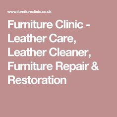 Furniture Clinic - Leather Care, Leather Cleaner, Furniture Repair & Restoration