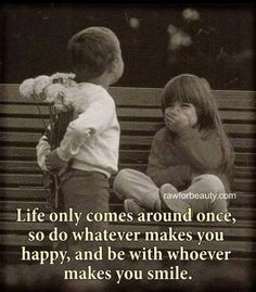 Life quotes do what makes you happy and be with who makes you smile