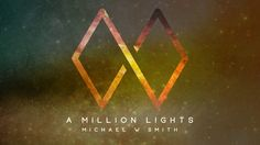 A MILLION LIGHTS - The New Single from Michael W. Smith - YouTube