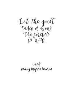 Let the past take a bow. The forever is now. - Jack from Mary Poppins Returns, Lin-Manual Miranda, song lyrics from Mary Poppins Returns Love Song Quotes, Song Lyric Quotes, Sweet Quotes, Movie Quotes, Quotes To Live By, Change Quotes, Past Quotes, Life Quotes, Quotes Quotes