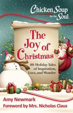 Chicken soup for the soul : the joy of Christmas : 101 holiday tales of inspiration, love and wonder 12/16