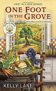 One Foot in the Grove (2016) (The first book in the Olive Grove Mystery series) A novel by Kelly Lane