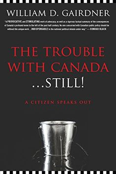 """Read """"The Trouble with Canada . Still A Citizen Speaks Out"""" by William D. Gairdner available from Rakuten Kobo. Two decades ago The Trouble with Canada sparked a conservative renewal and inspired a generation. Stephen Gill, International Criminal Law, David Harvey, James Moore, Richard Thompson, Chris Matthews, Paris Attack, Information Age, Political Economy"""