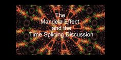"""https://www.youtube.com/watch?v=oru_jiIZxdU  """"The Mandela Effect and the Time Splicing Discussion"""" (Very well thought out. What is the agenda behind the Mandela Effect? What is the bigger picture? We need to think outside the box and go a step further. Really worth watching!!)"""