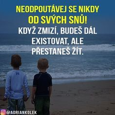 Neodputávej se nikdy od svých snů! Když zmizí, budeš dál existovat, ale přestaneš žít.  #motivace #uspech #sitovymarketing #adriankolek #business244 #czech #slovak #czechgirl #czechboy #business #motivation #success #lifequotes